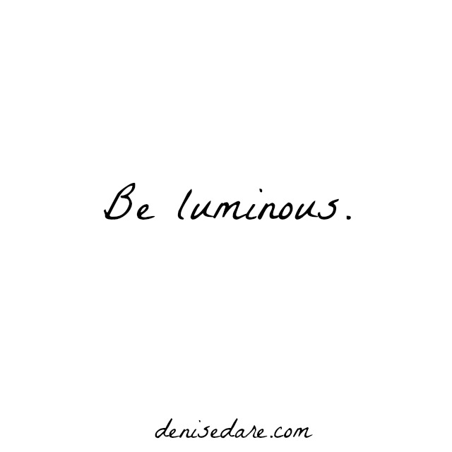 Be luminous
